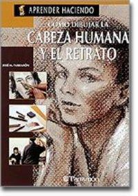Como Dibujar La Cabeza Humana Y El Retrato (Aprender Haciendo) por Parramon Josep