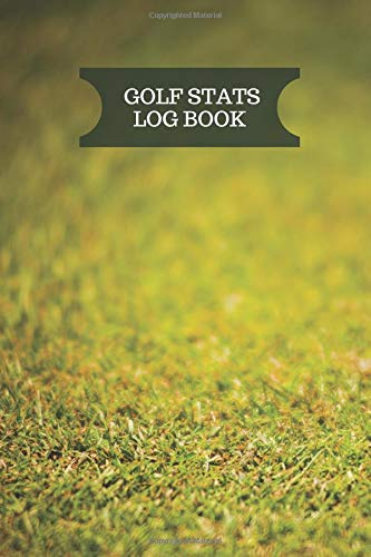 Golf Stats Log Book: Golfing Journal Notebook Tracking Sheets for golfers (Golf Records, Band 37)