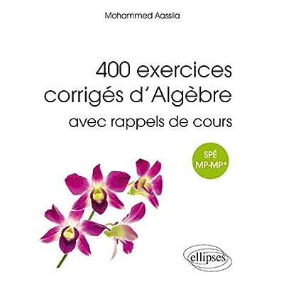 400 Exercices Corrigés d'Algèbre avec Rappels de Cours pour Spé MP-MP*