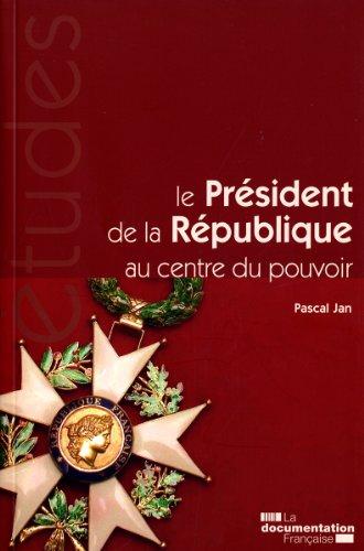 Le Président de la République, au centre du pouvoir (N.5336-5337)
