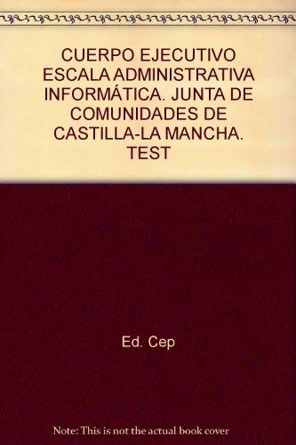 Cuerpo Ejecutivo Escala Administrativa Informática. Junta de Comunidades de Castilla-La Mancha. Test (Colección 834) por Sin datos