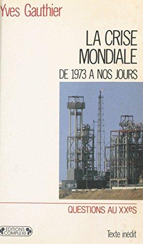 La Crise mondiale : Du choc pétrolier à nos jours par Yves Gauthier