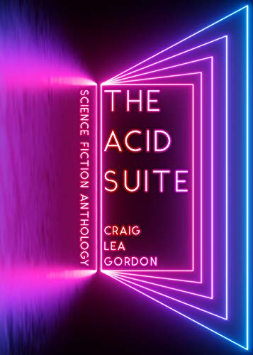 The Acid Suite: Science Fiction Anthology (English Edition)