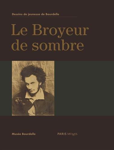Le broyeur de sombre : Dessins de jeunesse de Bourdelle, Musée Bourdelle du 6 mars au 7 juillet 2013