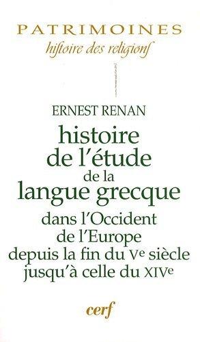 Histoire de l'Etude de la Langue Grecque Dans l'Occident de l'Europe Depuis la Fin du Vème siècle jusqu'à celle du XIVème siècle par Ernest Renan