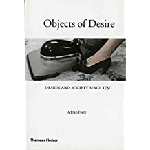 [Objects of Desire: Design and Society Since 1750] (By: Adrian Forty) [published: June, 1992]