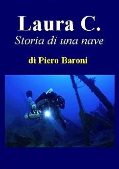 Laura C. - Storia di una nave di [Baroni, Piero]