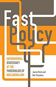 Fast Policy: Experimental Statecraft at the Thresholds of Neoliberalism par [Peck, Jamie, Theodore, Nik]