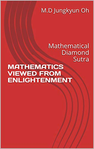 MATHEMATICS VIEWED FROM ENLIGHTENMENT: Mathematical Diamond Sutra (English Edition)