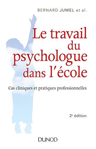 Le travail du psychologue dans l'cole - 2e d. - Cas cliniques et pratiques professionnelles