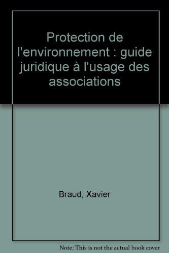 Protection de l'environnement : Guide juridique à l'usage des associations