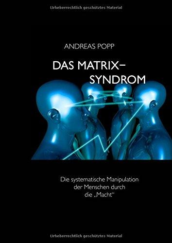"""Preisvergleich Produktbild Das Matrix Syndrom: Die systematische Manipulation der Menschen durch die """"Macht"""""""