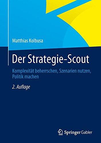 Der Strategie-Scout: Komplexität beherrschen, Szenarien nutzen, Politik machen