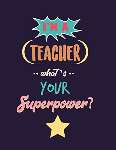 Teacher Notebook: I'm A Teacher What's Your Superpower 120+ Page Journal or Lesson Planner (8.5 x 11 inch Composition Book) Great for Teacher ... Gift: Volume 2 (Thank You Gift for Teacher) por Brixton Paper Co