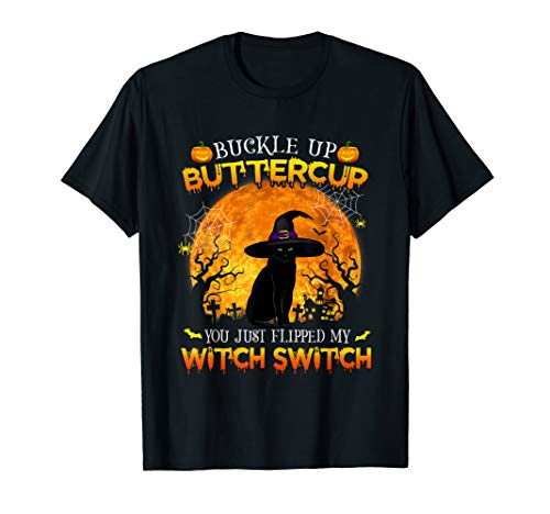 Buckle up buttercup you just Flipped my witch switch hat T-Shirt -