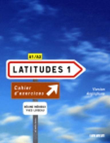 Latitudes 1, Mthode de franais : Cahier d'exercices version anglophone, A1/A2