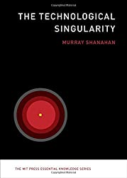 The Technological Singularity (The MIT Press Essential Knowledge series) by Murray Shanahan (2015-08-07)