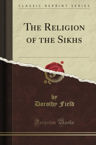 The Religion of the Sikhs (Classic Reprint) por Dorothy Field