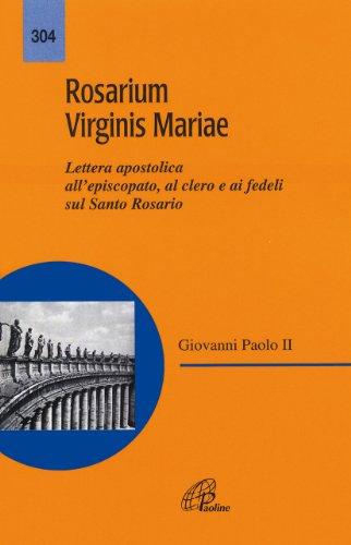Rosarium virginis Mariae. Lettera apostolica all'episcopato, al clero e ai fedeli sul Santo Rosario