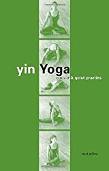 Yin Yoga: Outline of a Quiet Practice
