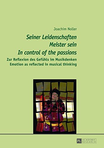 «Seiner Leidenschaften Meister sein» - «In control of the passions»: Zur Reflexion des Gefühls im Musikdenken - Emotion as reflected in musical thinking Aspect Control