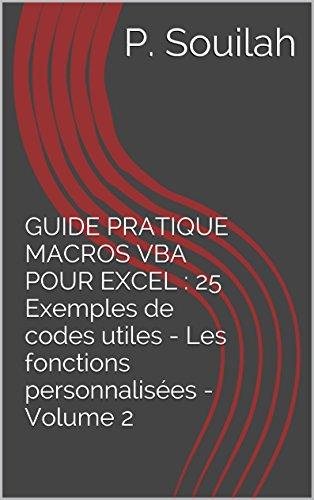 Téléchargement GUIDE PRATIQUE MACROS VBA POUR EXCEL : 25 Exemples de codes utiles - Les fonctions personnalisées - Volume 2 pdf ebook