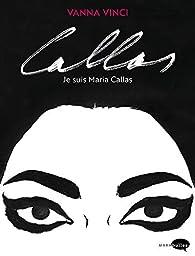 Callas, je suis Marias Callas par Vanna Vinci