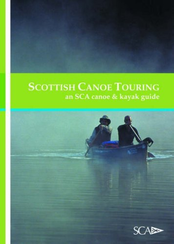 Scottish Canoe Touring: An SCA Canoe and Kayak Guide (Scottish Canoe Association) by Scottish Canoe Association (20-May-2005) Paperback