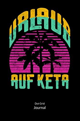 Urlaub auf Keta: Notizbuch für Druffis die Keta mögen und gerne ballern. Gepunktete Seiten, 6x9.