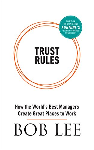 trust-rules-how-the-worlds-best-managers-create-great-places-to-work