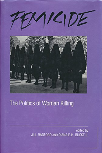 Femicide: The Politics of Woman Killing