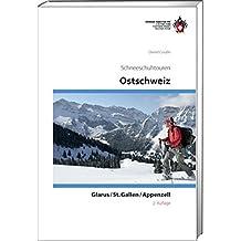 Ostschweiz: Schneeschuhtouren, Glarus, St. Gallen, Appenzell (Schneeschuhtourenführer)