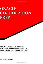 Study Guide for 1Z0-067: Upgrade Oracle9i/10g/11g OCA to Oracle Database 12c OCP: Oracle Certification Prep by Matthew Morris (30-May-2015) Paperback