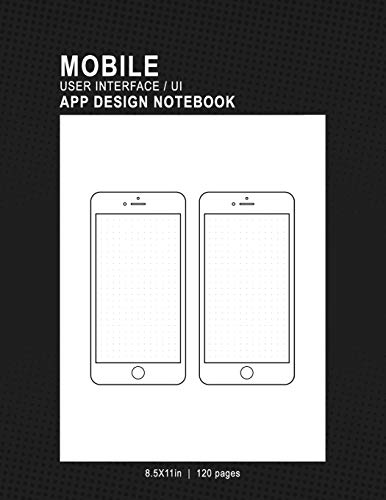 Mobile User Interface/UI App Design Notebook: 8.5x11in 120 Pages 2 Template Page Mobile UI/UX Template Notebook Sketchbook - Design Your Own Mobile ... Developers, Programmers, & Web Designers