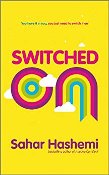 Switched On: You have it in you, you just need to switch it on by [Hashemi, Sahar]