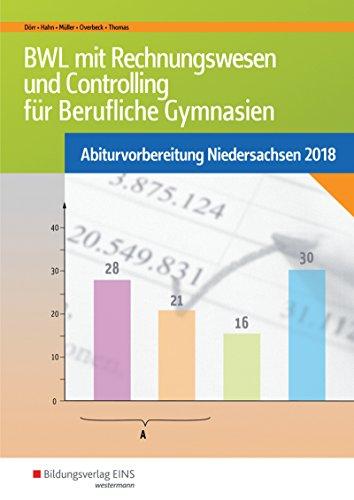 Abiturvorbereitung Berufliche Gymnasien in Niedersachsen: BWL mit Rechnungswesen und Controlling für Berufliche Gymnasien: Abiturvorbereitung Niedersachsen 2018: Arbeitsheft