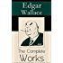 The Complete Works of Edgar Wallace: The ultimate collections of mystery & detective thrillers from the prolific English crime writer, featuring Novels, ... Historical Works and True Crime Accounts