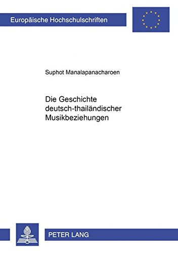 Die Geschichte deutsch-thailändischer Musikbeziehungen (Europäische Hochschulschriften / European University Studies / Publications Universitaires ... 36: Musicology / Série 36: Musicologie)