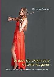 Je joue du violon et je déteste les gares : Et accessoirement, j'aimerais bien me trouver un mec...