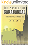 The Mystery of Garabandal: Fantasy or Fraud? Ghost or God?
