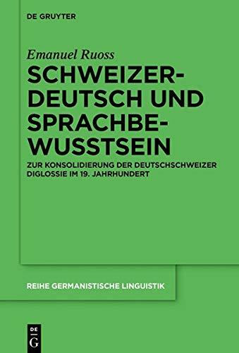 Schweizerdeutsch und Sprachbewusstsein: Zur Konsolidierung der Deutschschweizer Diglossie im 19. Jahrhundert (Reihe Germanistische Linguistik, Band 316)
