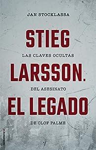 Stieg Larsson. El legado par Jan Stocklassa