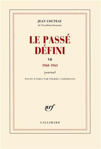 Le Passé défini (Tome 7-(1960-1961)): Journal par Jean Cocteau