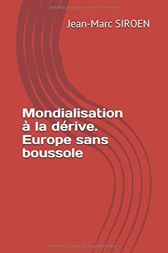 Mondialisation à la dérive. Europe sans boussole par  Jean-Marc SIROEN