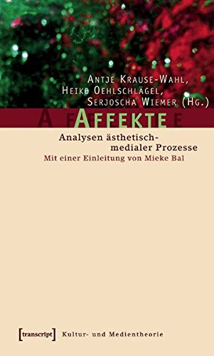 Affekte: Analysen ästhetisch-medialer Prozesse. Mit einer Einleitung von Mieke Bal (Kultur- und Medientheorie)