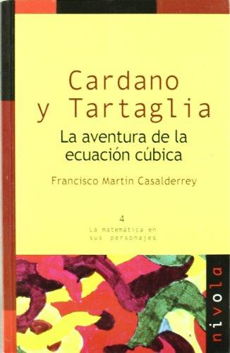 Cardano y Tartaglia. La aventura de la ecuación cúbica (La matemática en sus personajes) por F. M. Casalderrey