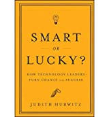 [(Smart or Lucky?: How Technology Leaders Turn Chance into Success )] [Author: Judith Hurwitz] [Jun-2011]