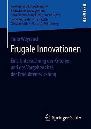 Frugale Innovationen: Eine Untersuchung der Kriterien und des Vorgehens bei der Produktentwicklung (Forschungs-/Entwicklungs-/Innovations-Management)