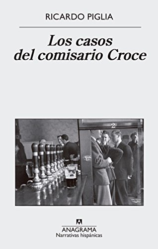 Los casos del comisario Croce (NARRATIVAS HISPÁNICAS nº 611) de [Piglia, Ricardo