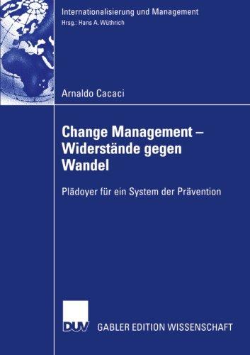 Change Management - Widerstände Gegen Wandel: Pladoyer fur ein System der Pravention (Internationalisierung und Management)